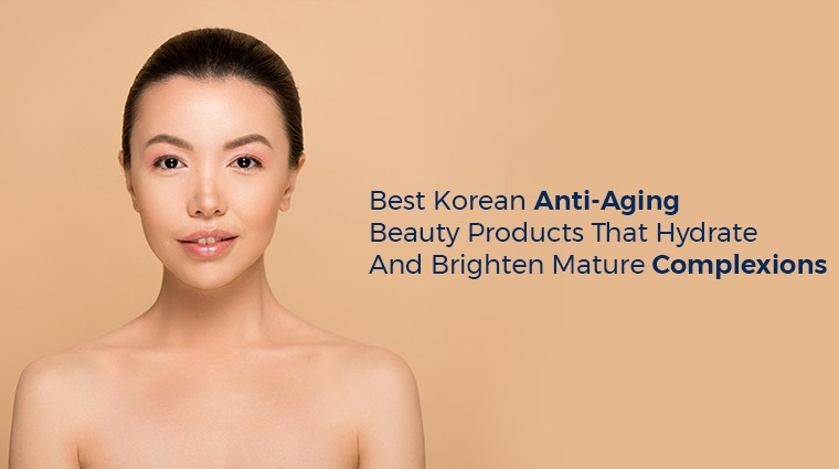 Best Korean Anti-Aging Beauty Products That Hydrate and Brighten Mature Complexions