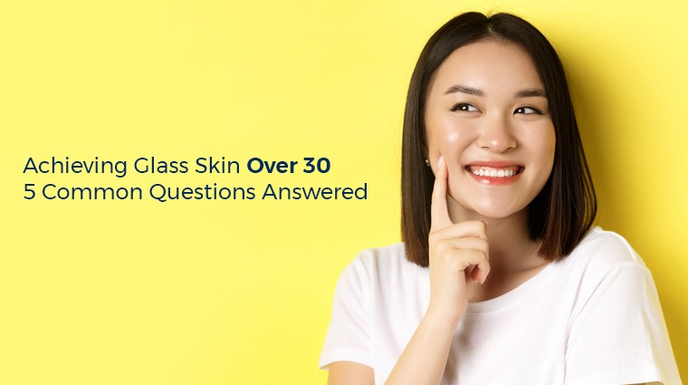 Let's Talk Glass Skin Over 30; 5 Common Questions Answered